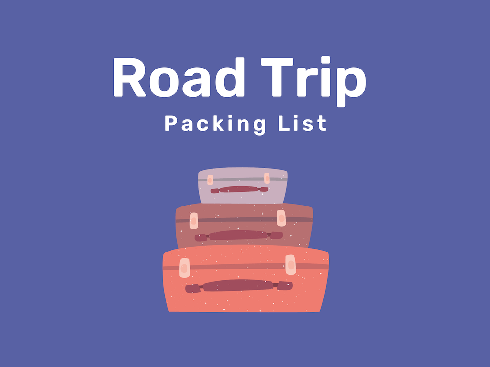 33 Things to Include on Your Road Trip Packing List